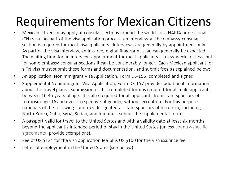 Requirements for Mexican Citizens Mexican citizens may apply at consular sections around the world for a NAFTA professional (TN) visa.