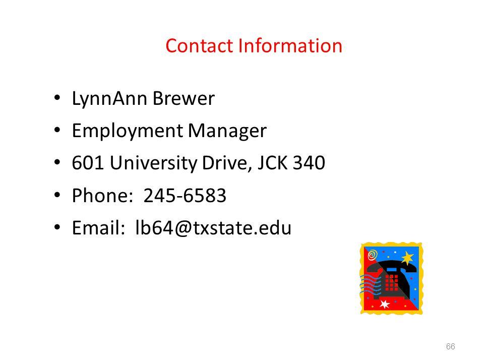 Contact Information LynnAnn Brewer Employment Manager 601 University Drive, JCK 340 Phone: 245-6583 Email: lb64@txstate.edu 66