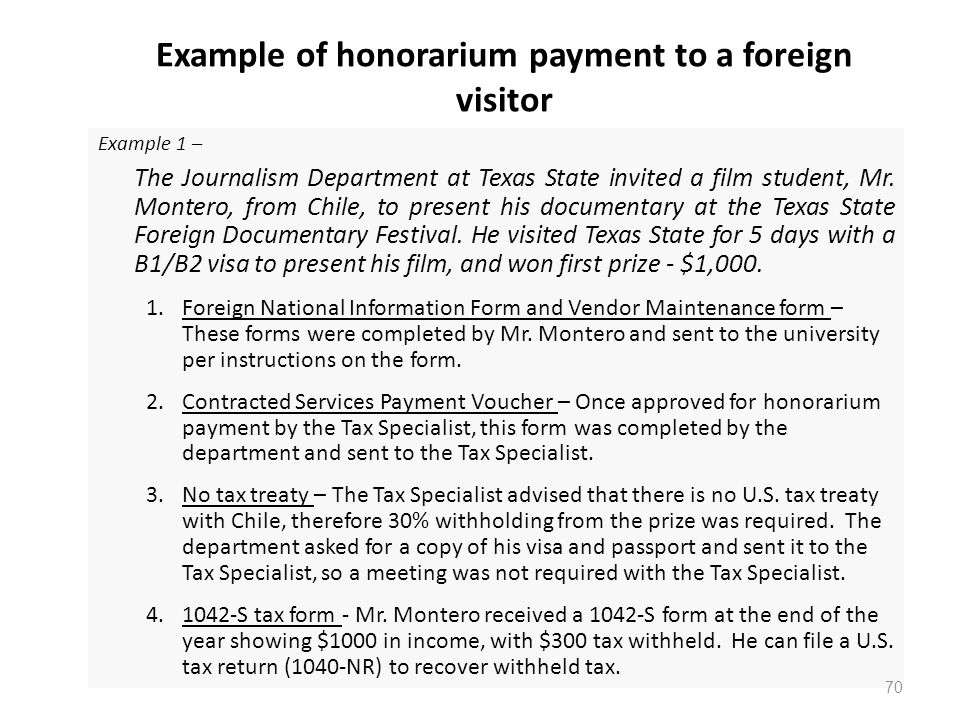 Example of honorarium payment to a foreign visitor Example 1 – The Journalism Department at Texas State invited a film student, Mr.