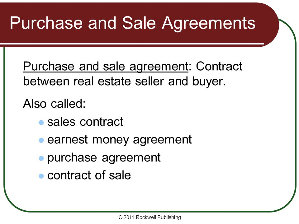 Purchase and Sale Agreements Purpose and effect Main purpose: to bind buyer and seller to terms of agreement until transaction closes.