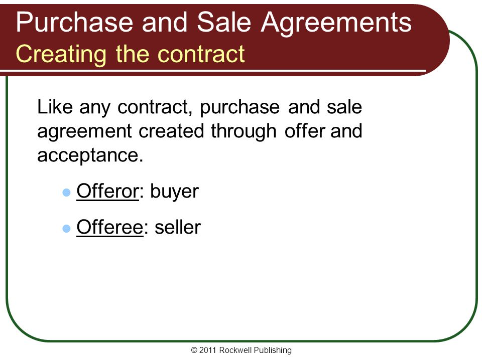 Elements of the Agreement Price and method of payment Agreement should state: total purchase price earnest money and downpayment amounts Assumption: attach payment terms addendum.