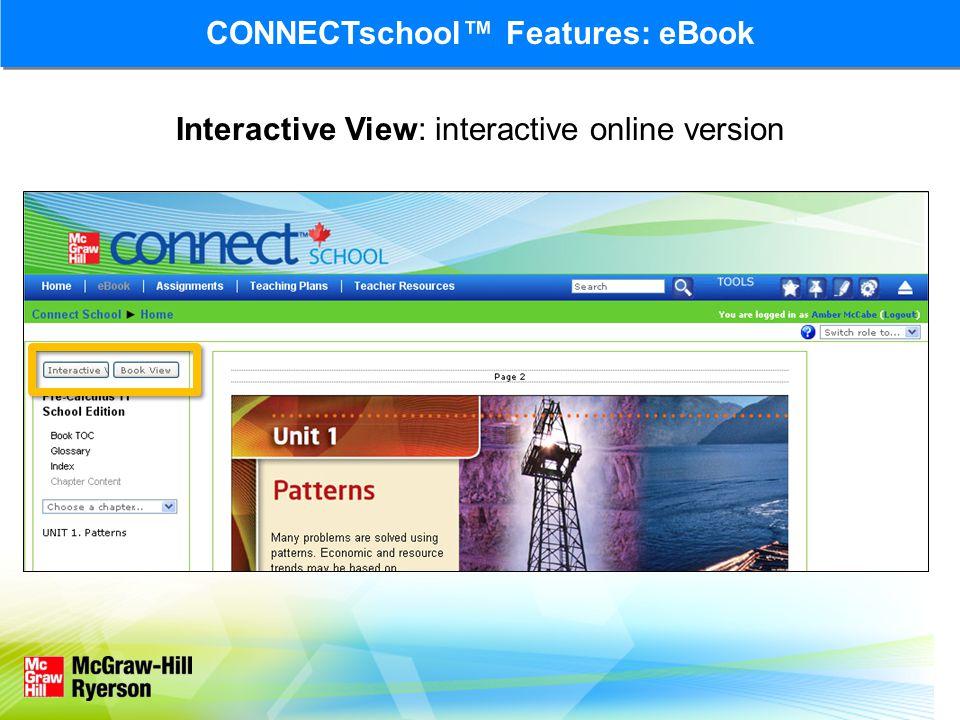 Interactive View: interactive online version CONNECTschool™ Features: eBook