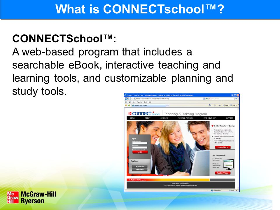 What is CONNECTschool™? CONNECTSchool™: A web-based program that includes a searchable eBook, interactive teaching and learning tools, and customizabl