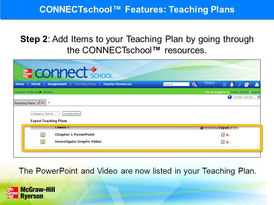 Step 2: Add Items to your Teaching Plan by going through the CONNECTschool™ resources. The PowerPoint and Video are now listed in your Teaching Plan.