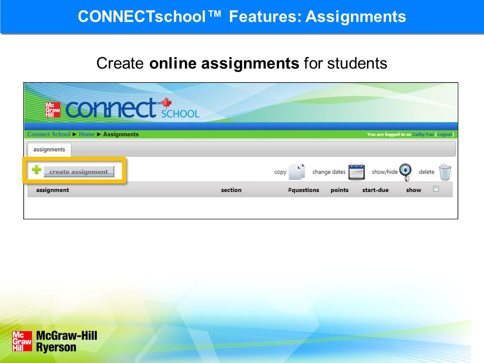 Create online assignments for students CONNECTschool™ Features: Assignments