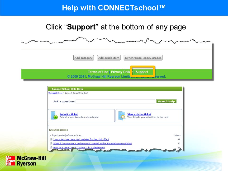 "Click ""Support"" at the bottom of any page Help with CONNECTschool™"