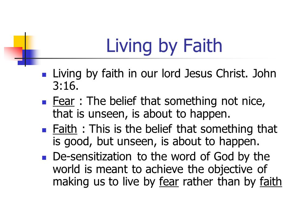 Living by Faith Living by faith in our lord Jesus Christ.