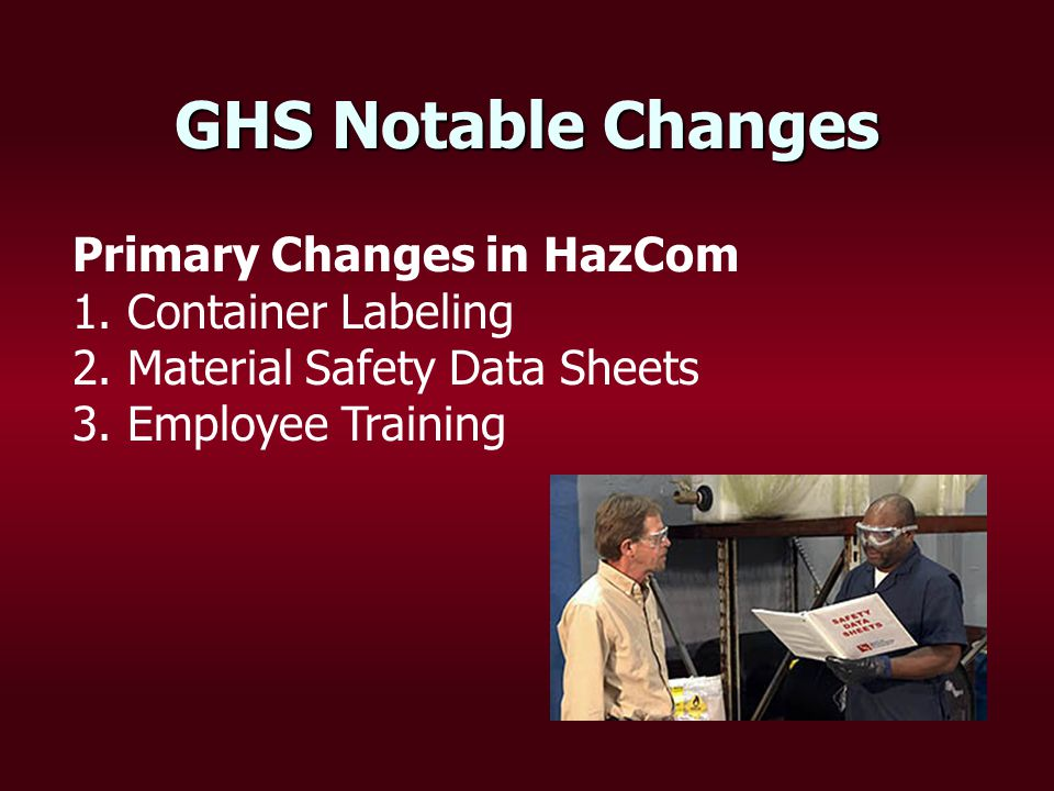 GHS Notable Changes Primary Changes in HazCom 1. Container Labeling 2.
