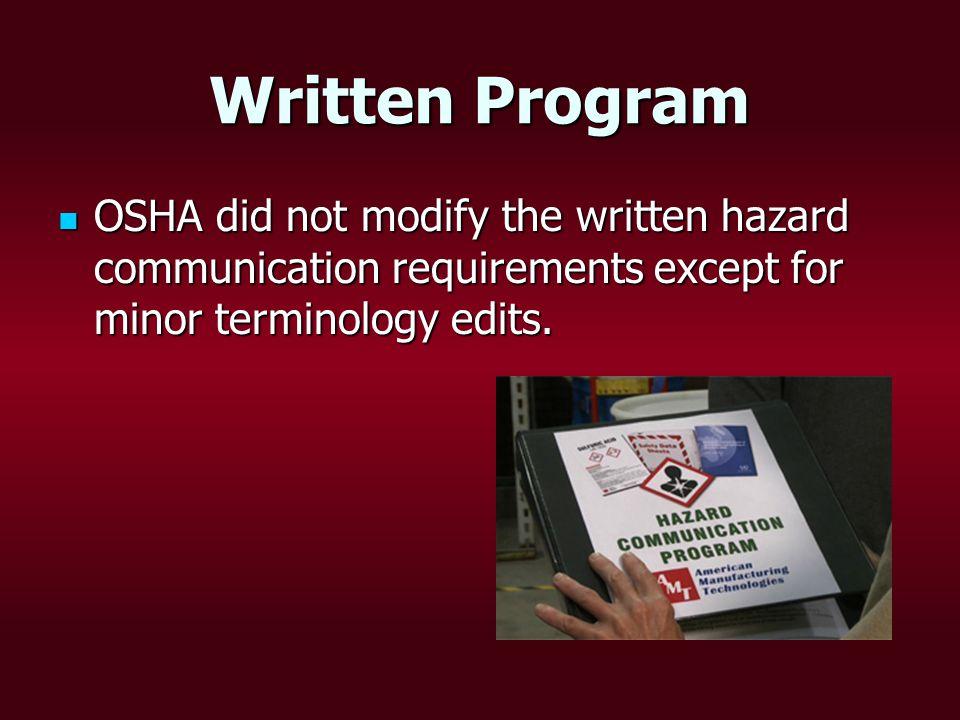 Written Program Written Program OSHA did not modify the written hazard communication requirements except for minor terminology edits.