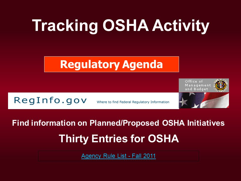 Thirty Entries for OSHA Find information on Planned/Proposed OSHA Initiatives Agency Rule List - Fall 2011 Tracking OSHA Activity Regulatory Agenda