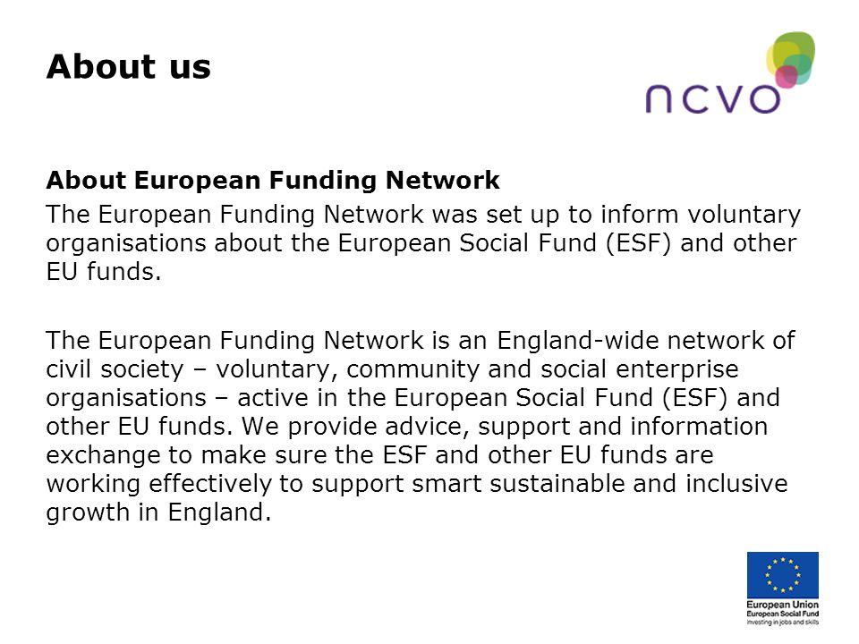About us About European Funding Network The European Funding Network was set up to inform voluntary organisations about the European Social Fund (ESF)