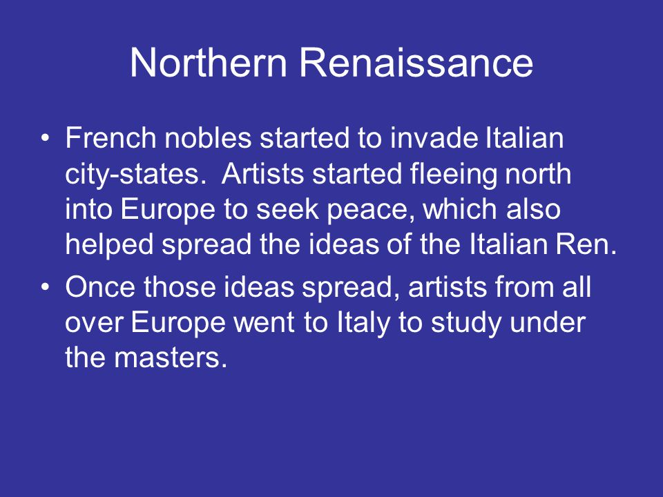 Northern Renaissance French nobles started to invade Italian city-states.