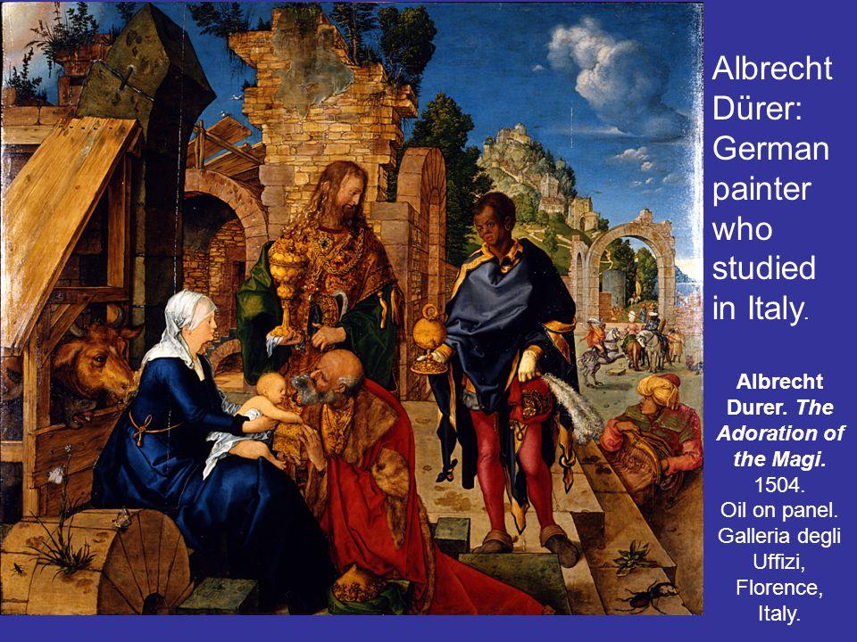 Albrecht Durer. The Adoration of the Magi. 1504. Oil on panel. Galleria degli Uffizi, Florence, Italy. Albrecht Dürer: German painter who studied in I