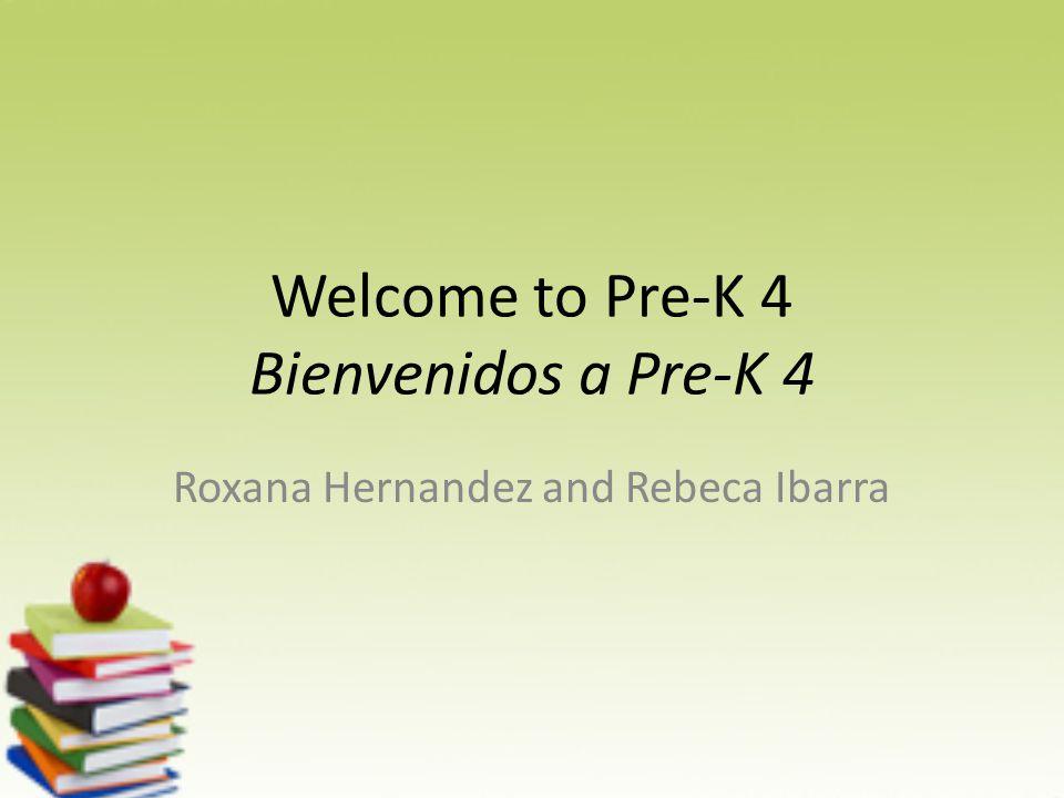 Welcome to Pre-K 4 Bienvenidos a Pre-K 4 Roxana Hernandez and Rebeca Ibarra