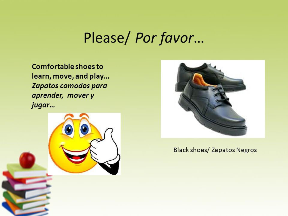 Please/ Por favor… Comfortable shoes to learn, move, and play… Zapatos comodos para aprender, mover y jugar… Black shoes/ Zapatos Negros