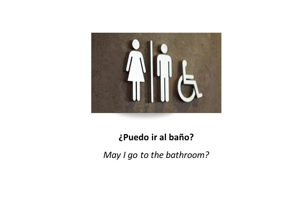 ¿Puedo ir al baño May I go to the bathroom