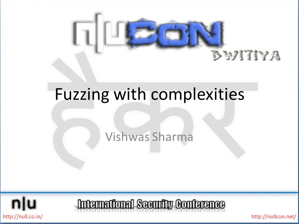 Fuzzing with complexities Vishwas Sharma http://null.co.in/http://nullcon.net/
