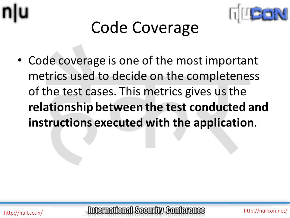 Code Coverage Code coverage is one of the most important metrics used to decide on the completeness of the test cases.