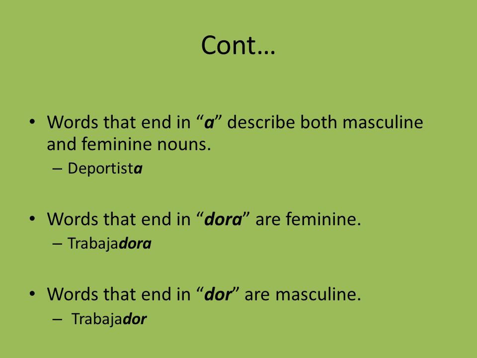 Cont… Words that end in a describe both masculine and feminine nouns.