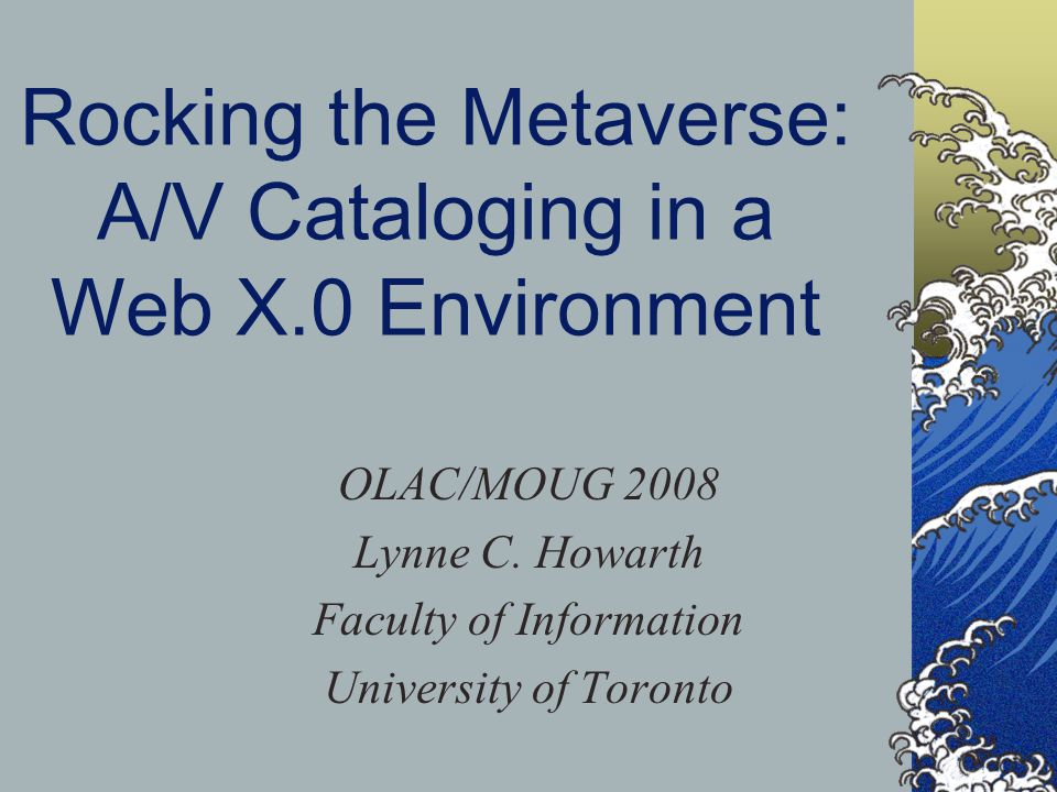 Rocking the Metaverse: A/V Cataloging in a Web X.0 Environment OLAC/MOUG 2008 Lynne C.