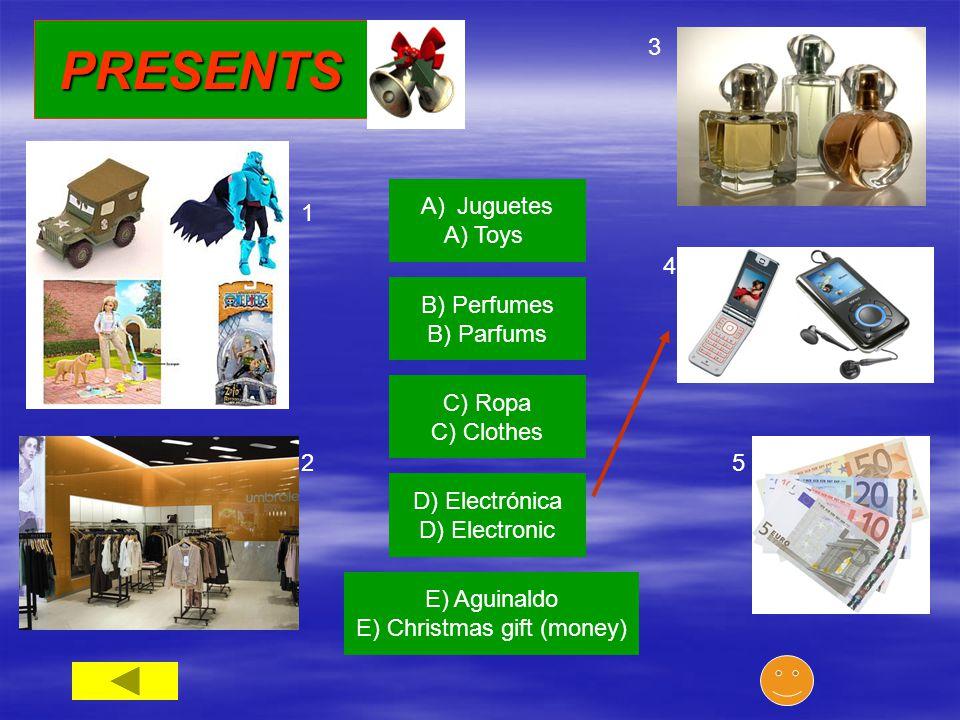PRESENTS A)JuguetesJuguetes A) Toys 3 B) Perfumes B) Parfums C) Ropa C) Clothes D) Electrónica D) Electronic E) Aguinaldo E) Christmas gift (money) 1 2 4 5