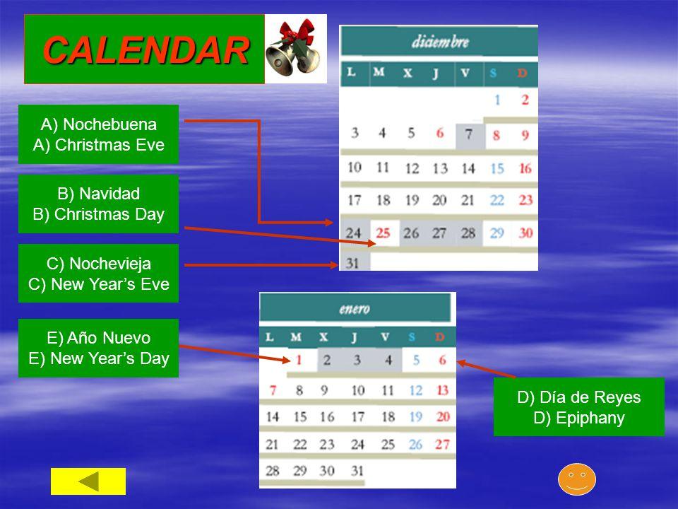 A) Nochebuena A) Christmas Eve B) Navidad B) Christmas Day C) Nochevieja C) New Year's Eve D) Día de Reyes D) Epiphany E) Año Nuevo E) New Year's DayCALENDAR