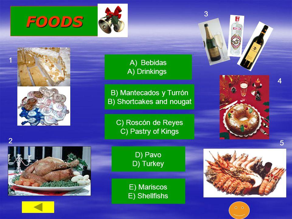 FOODS A)BebidasBebidas A) Drinkings 3 B) Mantecados y Turrón B) Shortcakes and nougat C) Roscón de Reyes C) Pastry of Kings D) Pavo D) Turkey E) Mariscos E) Shellfishs 1 2 4 5
