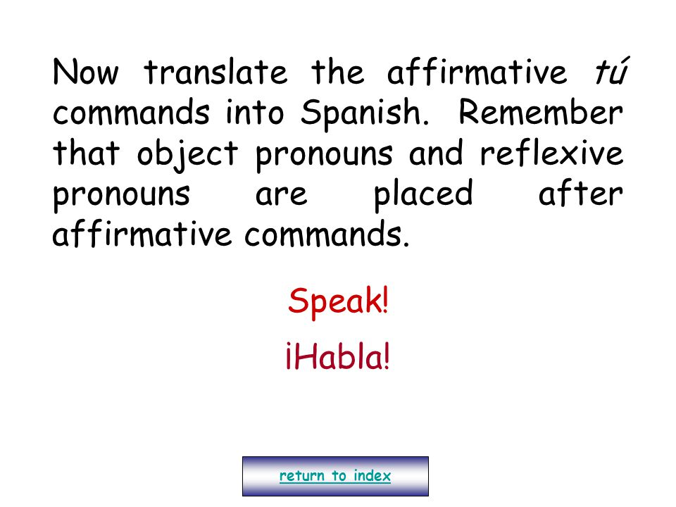 Now translate the affirmative tú commands into Spanish.