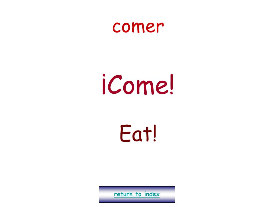 comer ¡Come! Eat! return to index