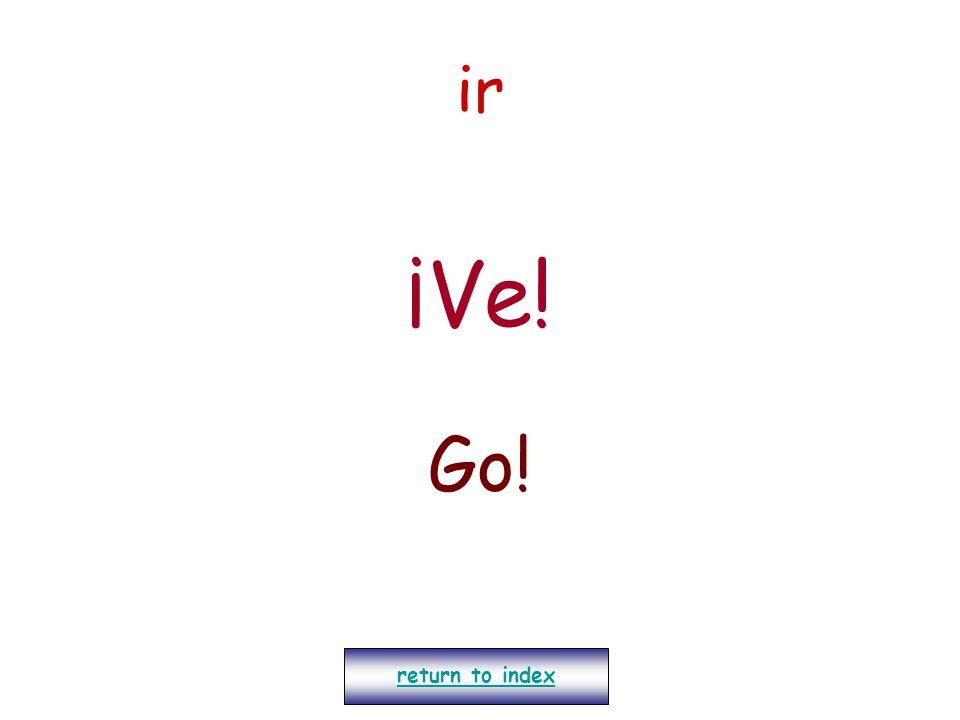 ir ¡Ve! Go! return to index