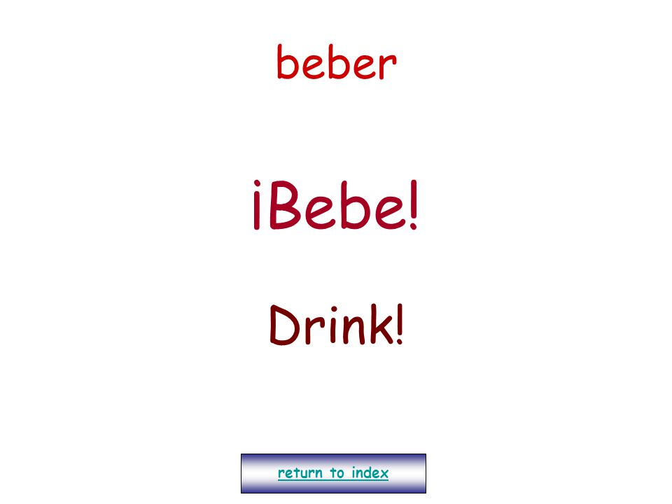 beber ¡Bebe! Drink! return to index