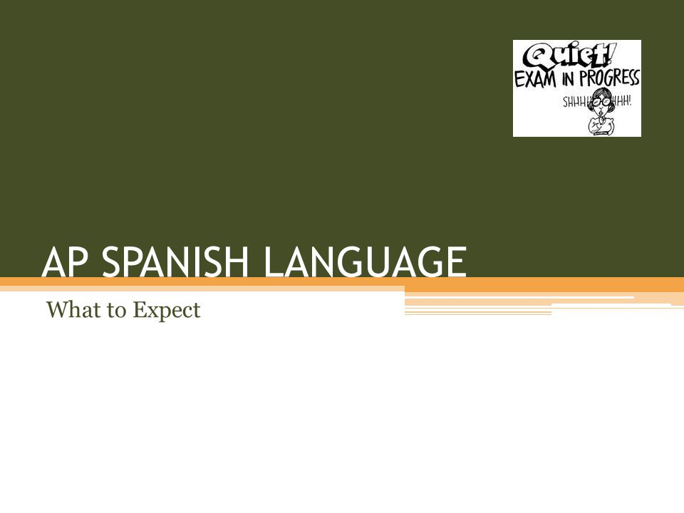 AP SPANISH LANGUAGE What to Expect