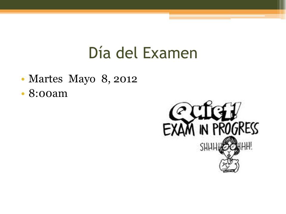 Día del Examen Martes Mayo 8, 2012 8:00am