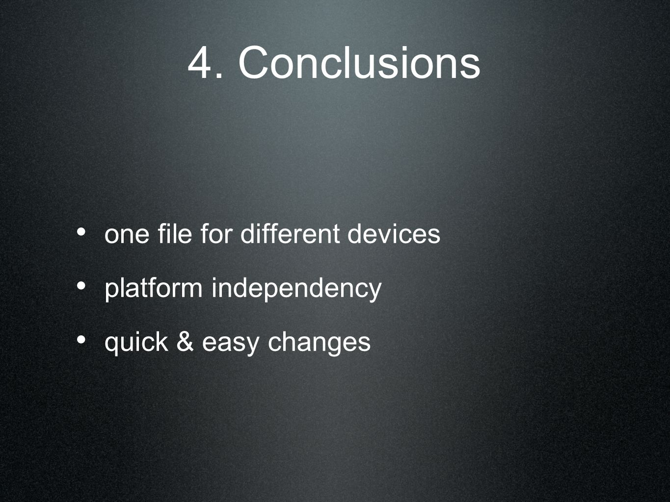 4. Conclusions one file for different devices platform independency quick & easy changes