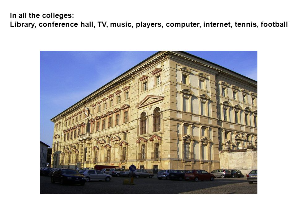 In all the colleges: Library, conference hall, TV, music, players, computer, internet, tennis, football
