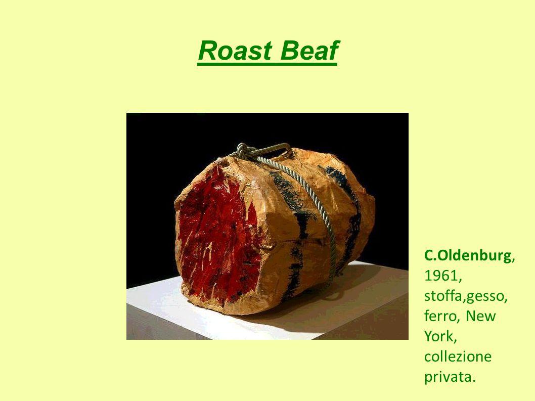 Roast Beaf C.Oldenburg, 1961, stoffa,gesso, ferro, New York, collezione privata.