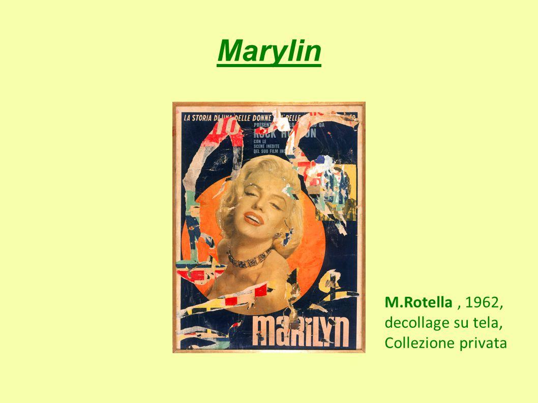 Marylin M.Rotella, 1962, decollage su tela, Collezione privata