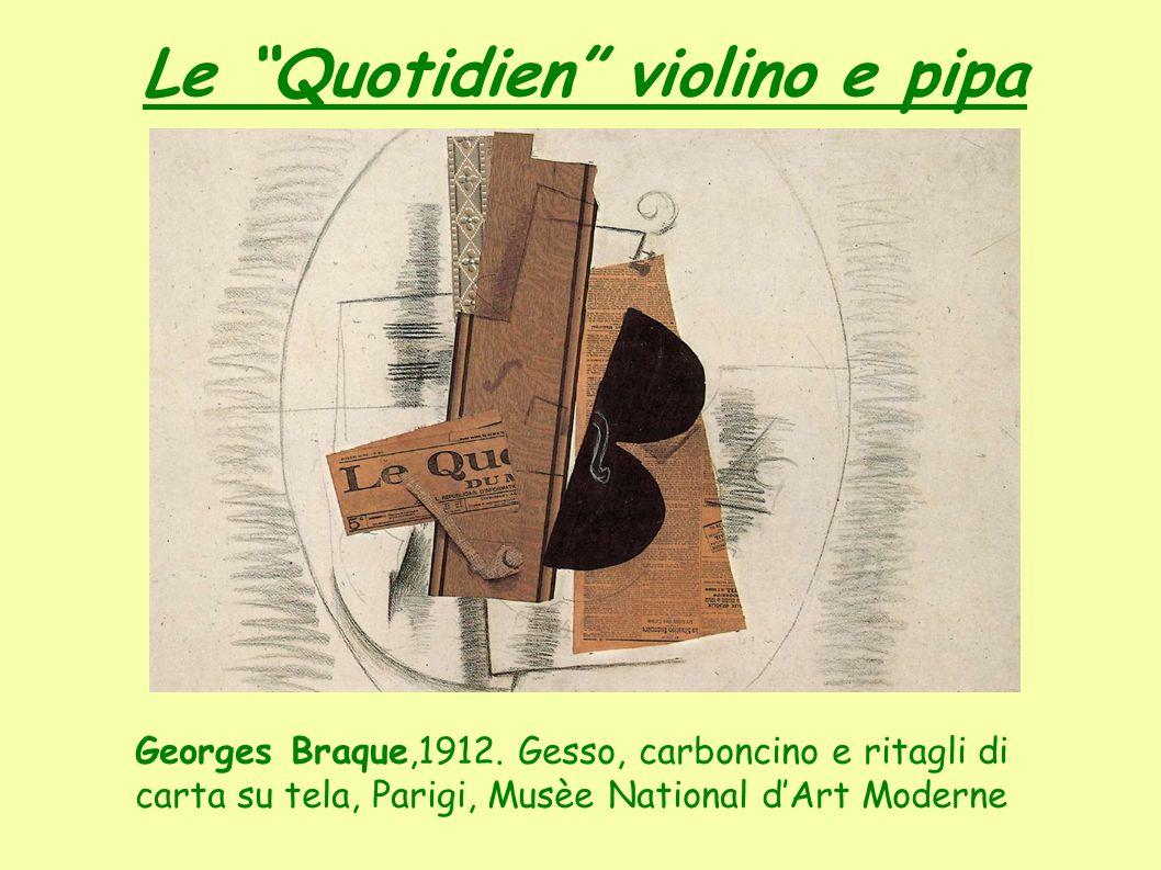 """Le """"Quotidien"""" violino e pipa Georges Braque,1912. Gesso, carboncino e ritagli di carta su tela, Parigi, Musèe National d'Art Moderne"""