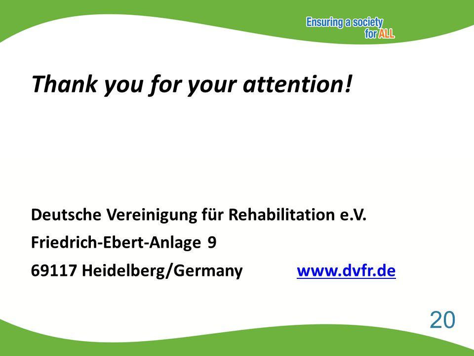 20 Thank you for your attention. Deutsche Vereinigung für Rehabilitation e.V.