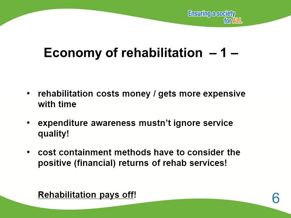 Economy of rehabilitation – 1 – rehabilitation costs money / gets more expensive with time expenditure awareness mustn't ignore service quality.