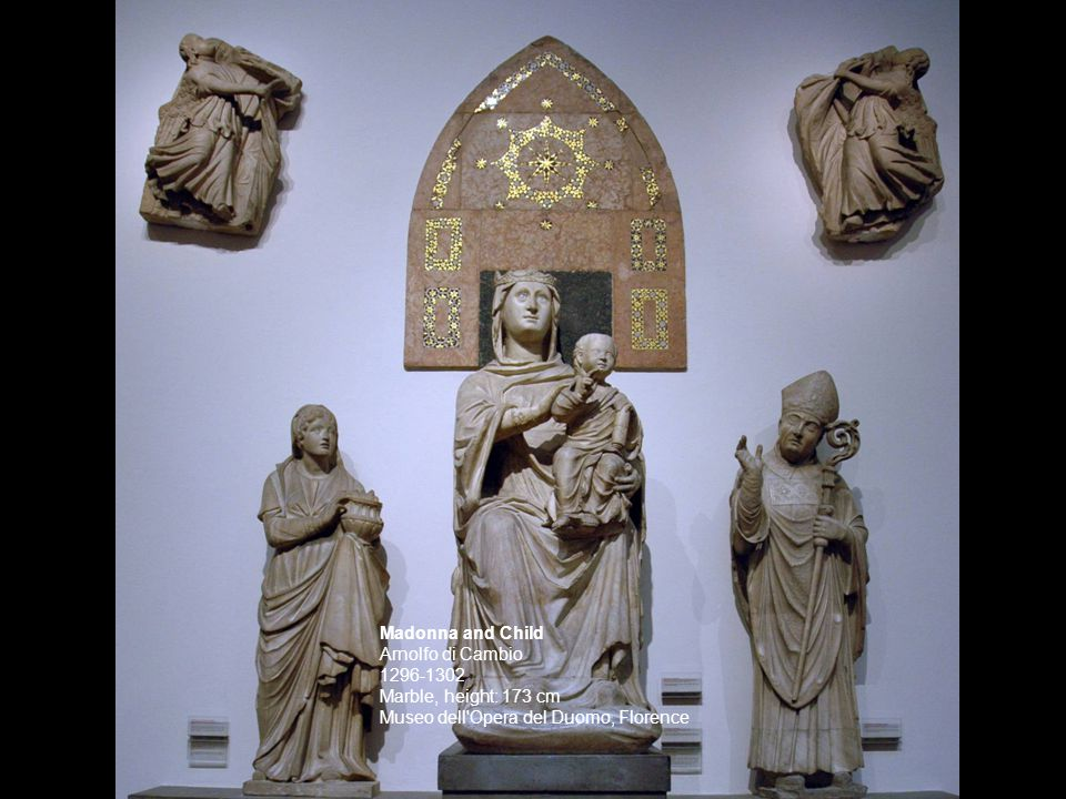 Madonna and Child Arnolfo di Cambio 1296-1302 Marble, height: 173 cm Museo dell'Opera del Duomo, Florence
