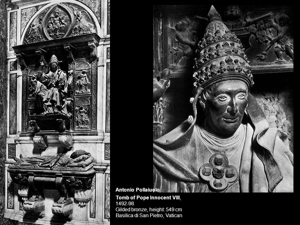 Antonio Pollaiuolo Tomb of Pope Innocent VIII, 1492-98 Gilded bronze, height: 549 cm Basilica di San Pietro, Vatican