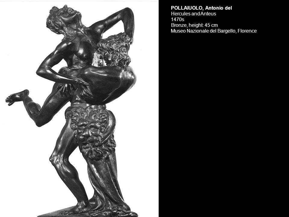 Florence, Bargello POLLAIUOLO, Antonio del Hercules and Anteus 1470s Bronze, height: 45 cm Museo Nazionale del Bargello, Florence
