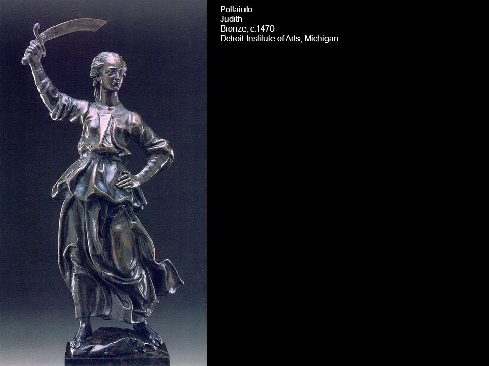 Pollaiulo Judith Bronze, c.1470 Detroit Institute of Arts, Michigan
