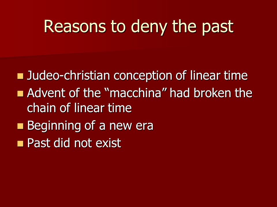 """Reasons to deny the past Judeo-christian conception of linear time Judeo-christian conception of linear time Advent of the """"macchina"""" had broken the c"""
