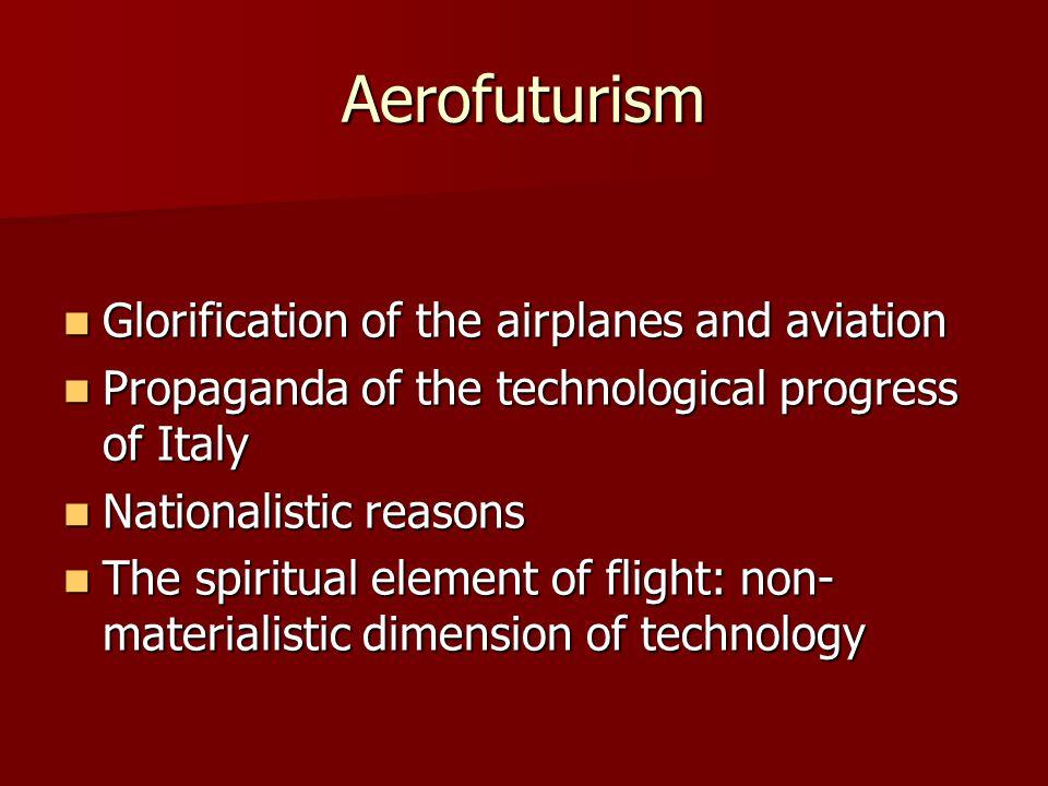 Aerofuturism Glorification of the airplanes and aviation Glorification of the airplanes and aviation Propaganda of the technological progress of Italy