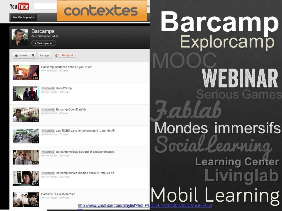 Barcamp Explor camp Webinar Serious Games Mondes immersifs Livinglab MOOC Learning Center Learning Center Fablab Social Learning Mobil Learning http://www.youtube.com/playlist?list=PLD9764AA6100DA00C&feature=pl cp