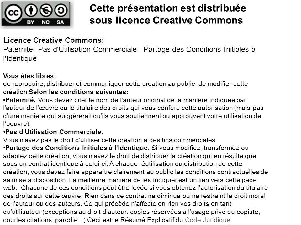 Licence Creative Commons: Paternité- Pas d Utilisation Commerciale –Partage des Conditions Initiales à l Identique Vous êtes libres: de reproduire, distribuer et communiquer cette création au public, de modifier cette création Selon les conditions suivantes: Paternité.