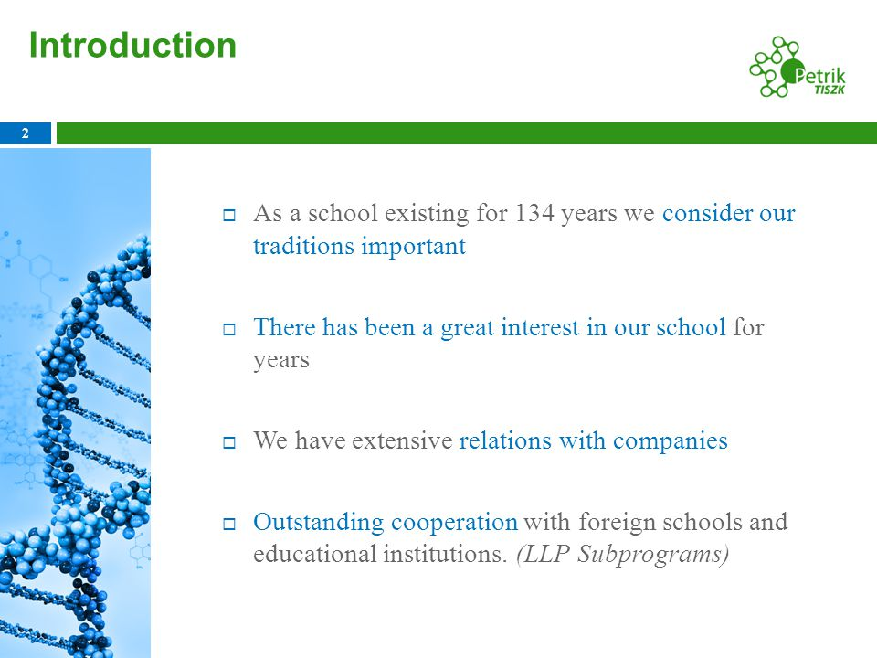 Introduction 2  As a school existing for 134 years we consider our traditions important  There has been a great interest in our school for years  We have extensive relations with companies  Outstanding cooperation with foreign schools and educational institutions.