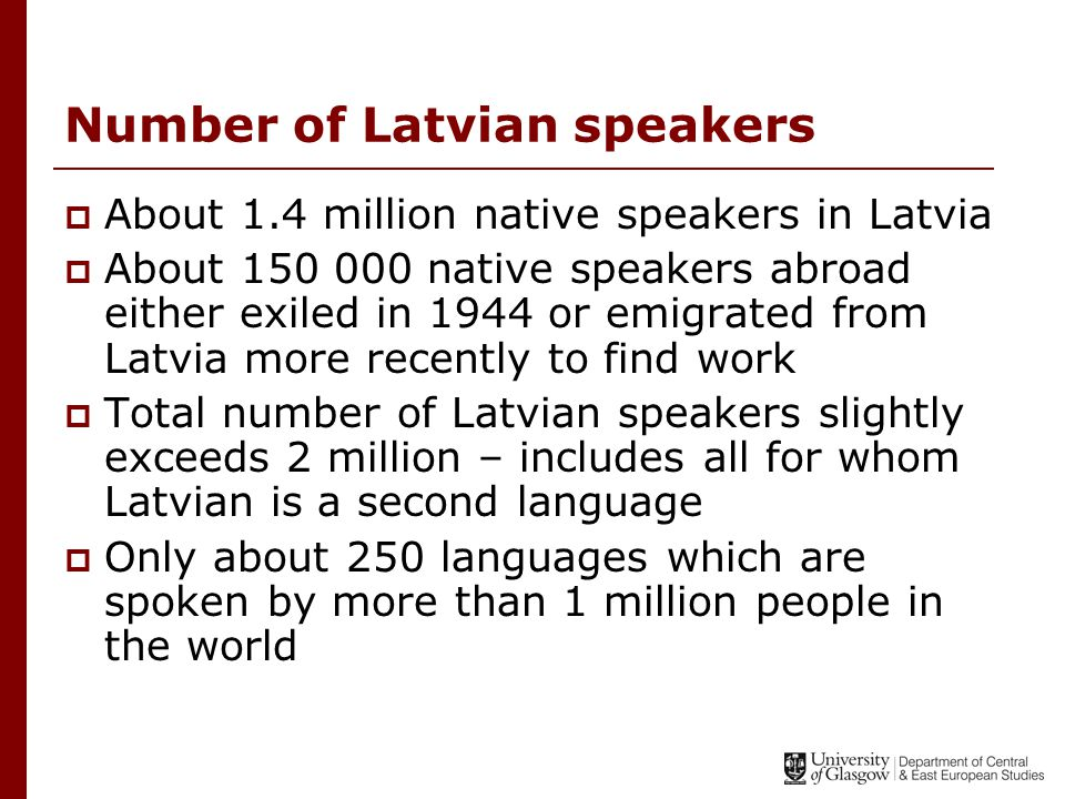 Structural features of Latvian  Nouns have 6 cases: nominative, genitive, accusative, dative, locative, vocative  Verbs inflected for tense, mood, voice and person  System of derivational affixes, e.g.